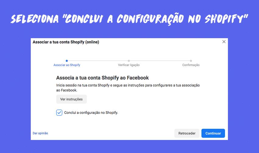 """Selecionar """"Conclui a configuração no Shopify"""" e clica em continuar"""